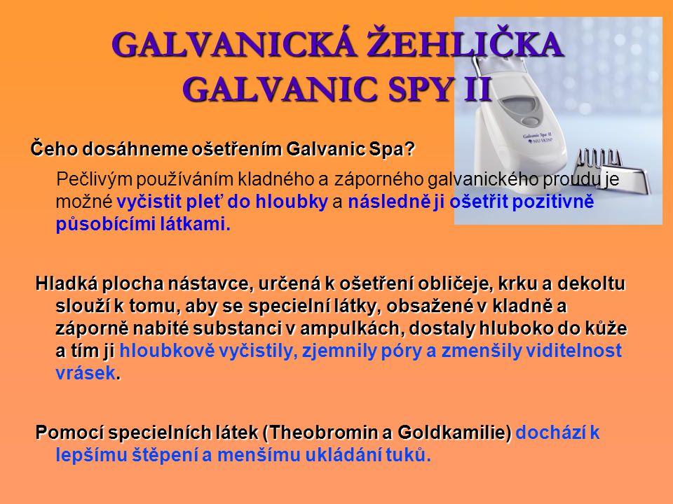 GALVANICKÁ ŽEHLIČKA GALVANIC SPY II Čeho dosáhneme ošetřením Galvanic Spa? Pečlivým používáním kladného a záporného galvanického proudu je možné vyčis