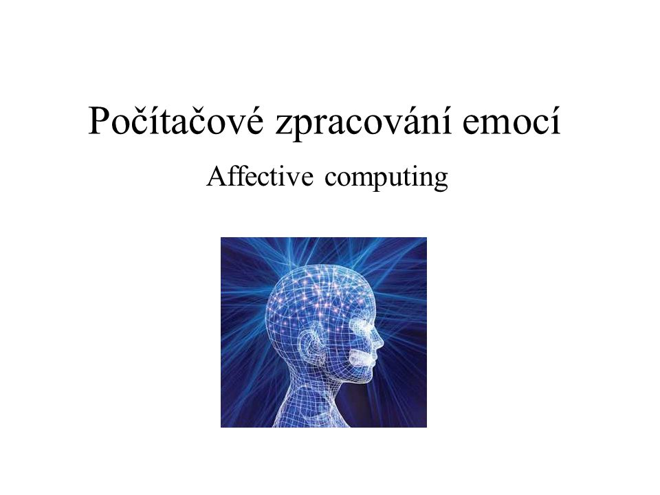 Affective Computing affective computers: computers that have the ability to express emotions, recognize emotions, and whose behavior is modulated by emotional states.