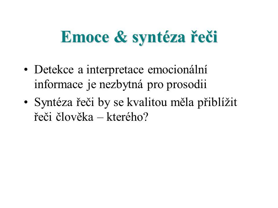 Emoce & syntéza řeči Detekce a interpretace emocionální informace je nezbytná pro prosodii Syntéza řeči by se kvalitou měla přiblížit řeči člověka – k