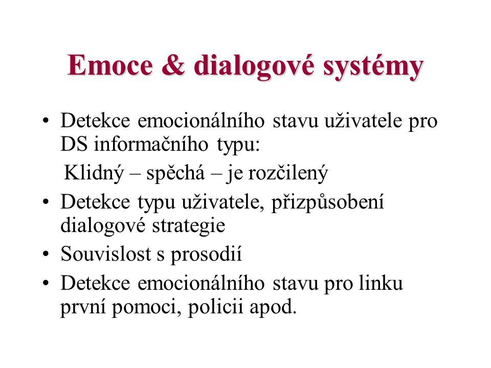 Emoce & dialogové systémy Detekce emocionálního stavu uživatele pro DS informačního typu: Klidný – spěchá – je rozčilený Detekce typu uživatele, přizp