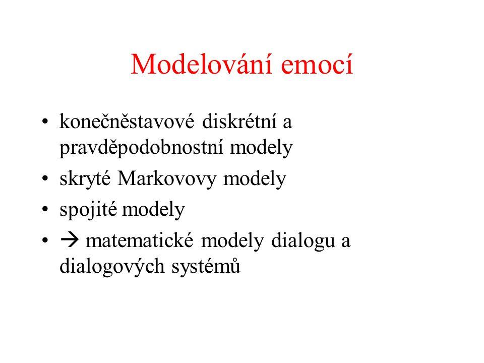 Modelování emocí konečněstavové diskrétní a pravděpodobnostní modely skryté Markovovy modely spojité modely  matematické modely dialogu a dialogových