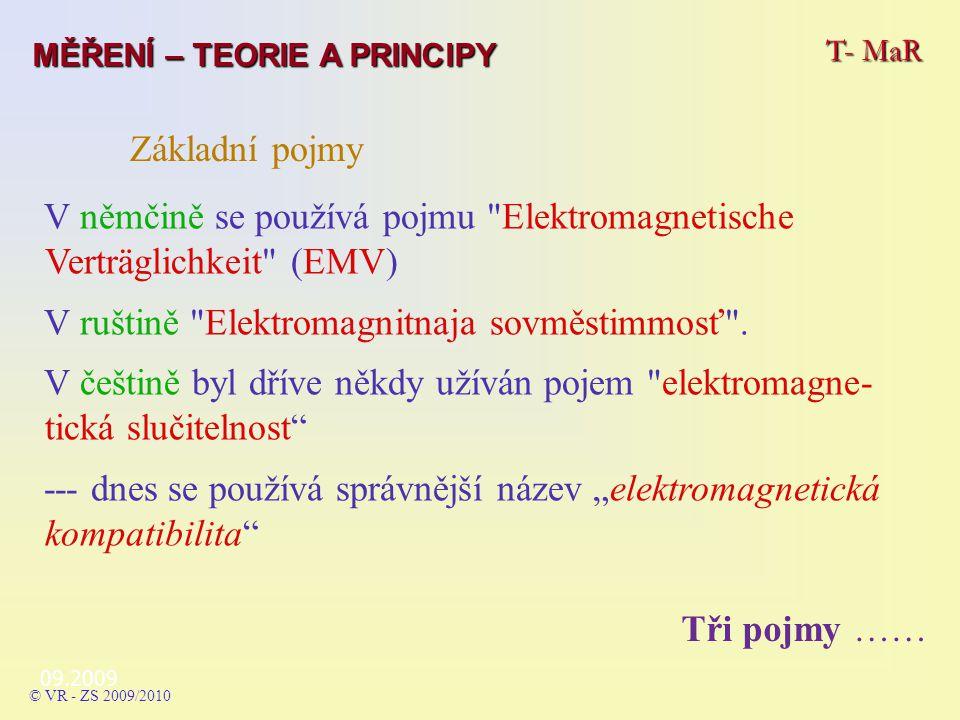 Základní pojmy V němčině se používá pojmu Elektromagnetische Verträglichkeit (EMV) V ruštině Elektromagnitnaja sovměstimmosť .