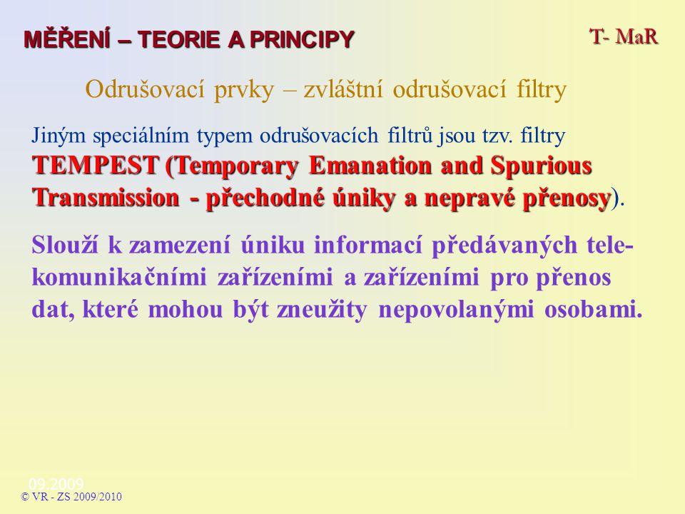 09.2009 T- MaR MĚŘENÍ – TEORIE A PRINCIPY © VR - ZS 2009/2010 Odrušovací prvky – zvláštní odrušovací filtry TEMPEST (Temporary Emanation and Spurious Transmission - přechodné úniky a nepravé přenosy Jiným speciálním typem odrušovacích filtrů jsou tzv.