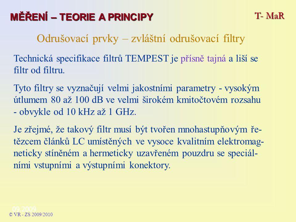09.2009 T- MaR MĚŘENÍ – TEORIE A PRINCIPY © VR - ZS 2009/2010 Odrušovací prvky – zvláštní odrušovací filtry Technická specifikace filtrů TEMPEST je přísně tajná a liší se filtr od filtru.
