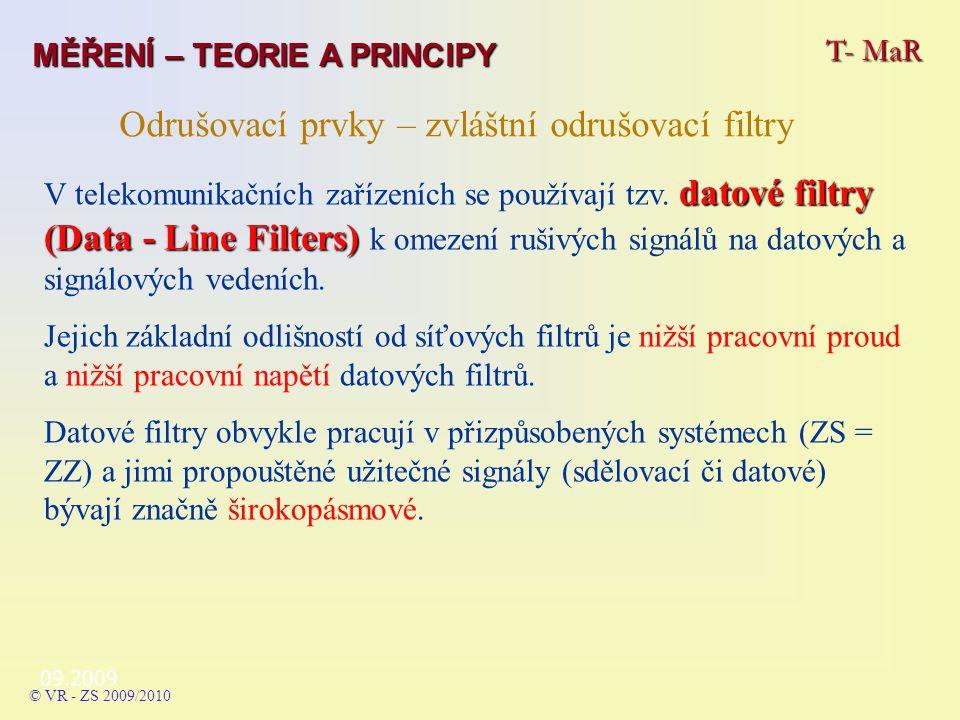 09.2009 T- MaR MĚŘENÍ – TEORIE A PRINCIPY © VR - ZS 2009/2010 Odrušovací prvky – zvláštní odrušovací filtry datové filtry (Data - Line Filters) V telekomunikačních zařízeních se používají tzv.