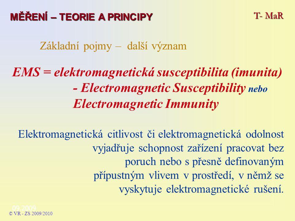 EMS = elektromagnetická susceptibilita (imunita) - Electromagnetic Susceptibility nebo Electromagnetic Immunity Elektromagnetická citlivost či elektromagnetická odolnost vyjadřuje schopnost zařízení pracovat bez poruch nebo s přesně definovaným přípustným vlivem v prostředí, v němž se vyskytuje elektromagnetické rušení.