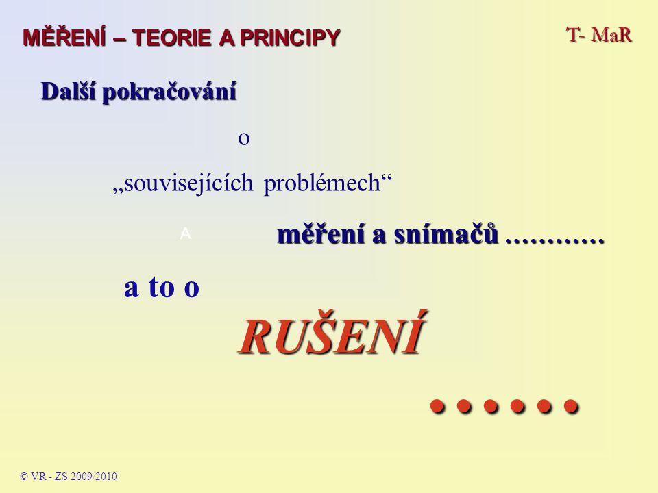 T- MaR MĚŘENÍ – TEORIE A PRINCIPY © VR - ZS 2009/2010 A aneb RUŠENÍ Základy elektromagnetické kompatibility