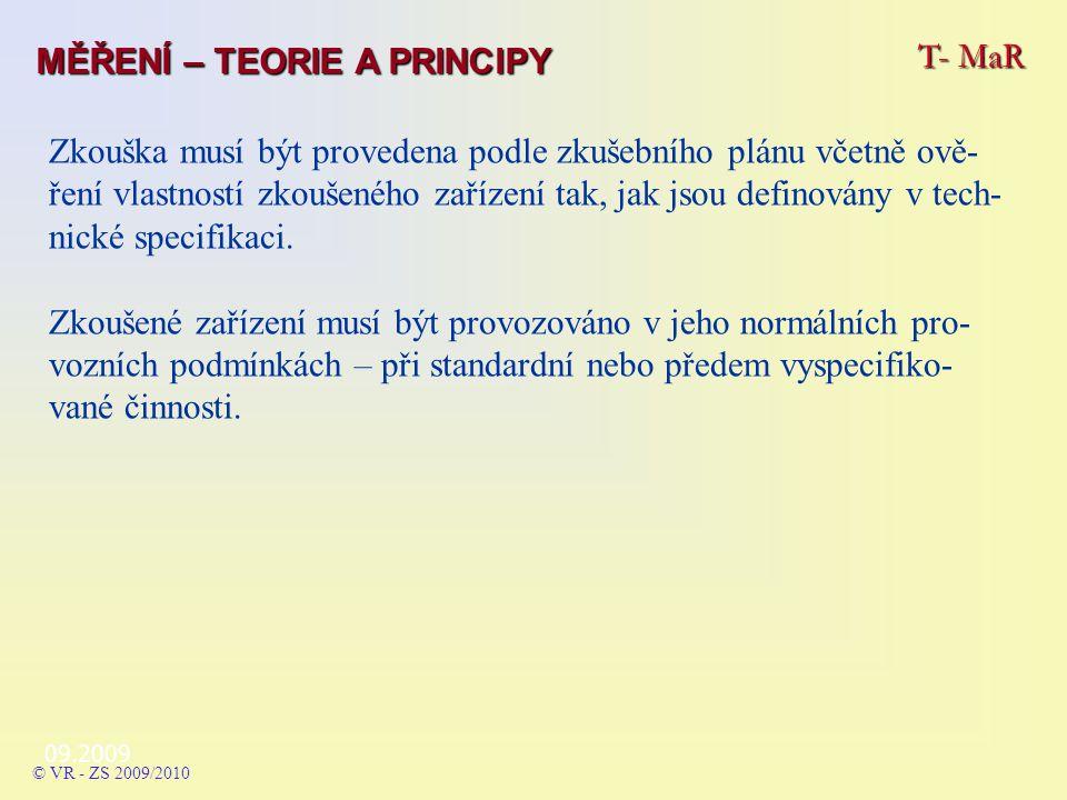 09.2009 T- MaR MĚŘENÍ – TEORIE A PRINCIPY © VR - ZS 2009/2010 Zkouška musí být provedena podle zkušebního plánu včetně ově- ření vlastností zkoušeného zařízení tak, jak jsou definovány v tech- nické specifikaci.