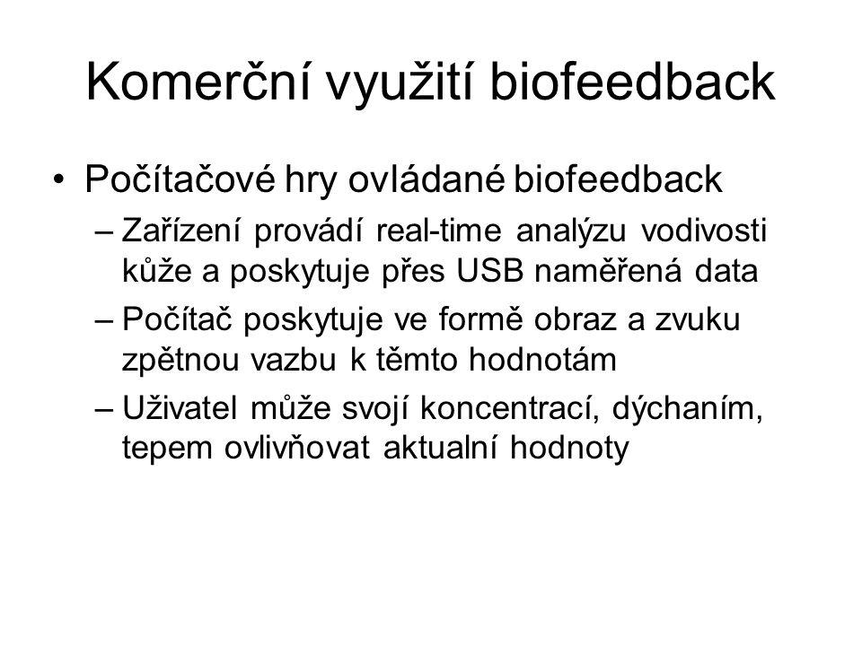 Komerční využití biofeedback Počítačové hry ovládané biofeedback –Zařízení provádí real-time analýzu vodivosti kůže a poskytuje přes USB naměřená data