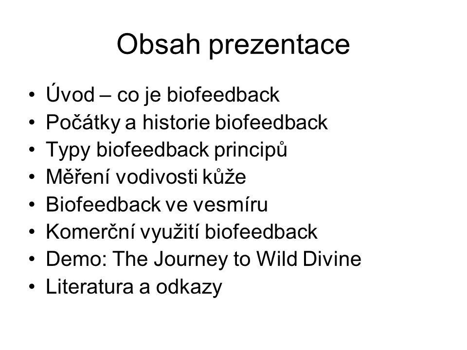 Obsah prezentace Úvod – co je biofeedback Počátky a historie biofeedback Typy biofeedback principů Měření vodivosti kůže Biofeedback ve vesmíru Komerč