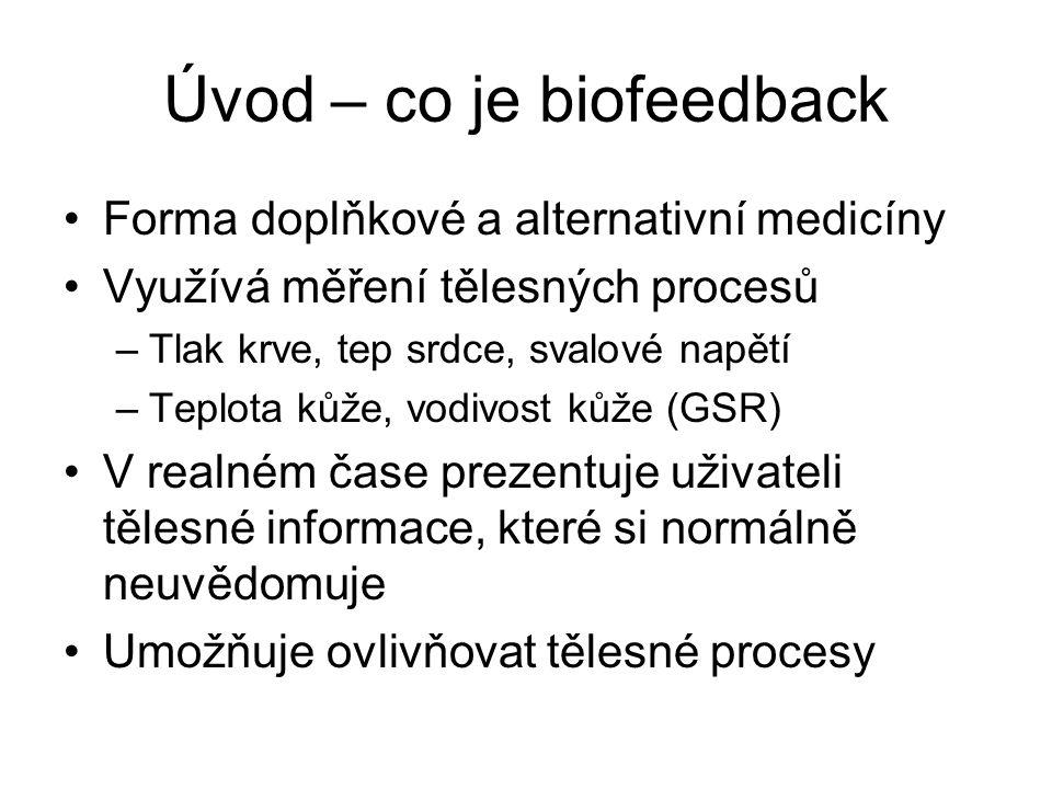 Úvod – co je biofeedback Forma doplňkové a alternativní medicíny Využívá měření tělesných procesů –Tlak krve, tep srdce, svalové napětí –Teplota kůže,