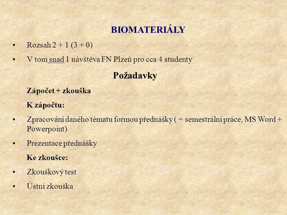 BIOMATERIÁLY Rozsah 2 + 1 (3 + 0) V tom snad 1 návštěva FN Plzeň pro cca 4 studenty Požadavky Zápočet + zkouška K zápočtu: Zpracování daného tématu fo