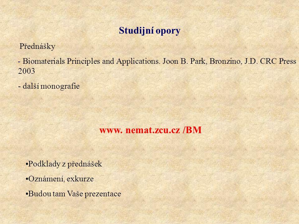 Studijní opory Přednášky - Biomaterials Principles and Applications. Joon B. Park, Bronzino, J.D. CRC Press 2003 - další monografie www. nemat.zcu.cz