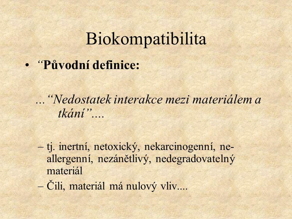 """Biokompatibilita """"Původní definice:...""""Nedostatek interakce mezi materiálem a tkání"""".... –tj. inertní, netoxický, nekarcinogenní, ne- allergenní, nezá"""