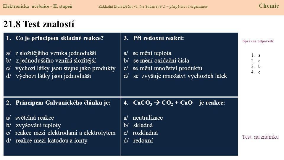 21.8 Test znalostí Správné odpovědi: 1.Co je principem skladné reakce.