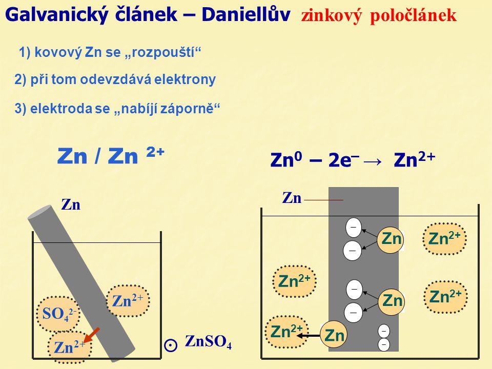 "Galvanický článek – Daniellův zinkový poločlánek. ZnSO 4 Zn Zn 2+ 3) elektroda se ""nabíjí záporně"" Zn 2+ Zn Zn 2+ Zn Zn 2+ Zn Zn 0 – 2e – → Zn 2+ Zn 2"