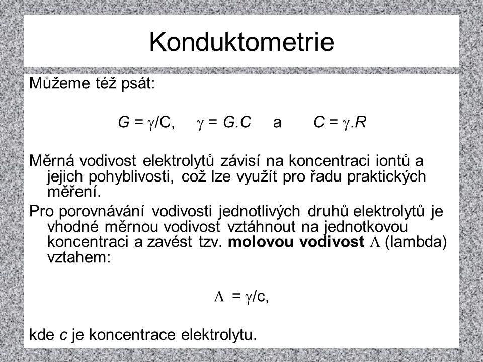 Konduktometrie Můžeme též psát: G =  /C,  = G.C a C = .R Měrná vodivost elektrolytů závisí na koncentraci iontů a jejich pohyblivosti, což lze využ