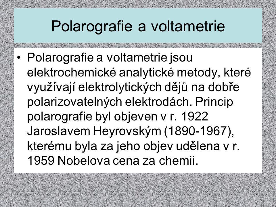 Polarografie a voltametrie Polarografie a voltametrie jsou elektrochemické analytické metody, které využívají elektrolytických dějů na dobře polarizov