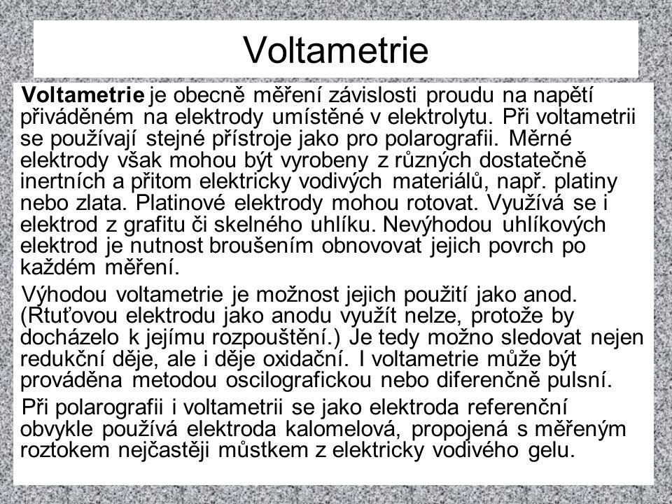 Voltametrie Voltametrie je obecně měření závislosti proudu na napětí přiváděném na elektrody umístěné v elektrolytu. Při voltametrii se používají stej