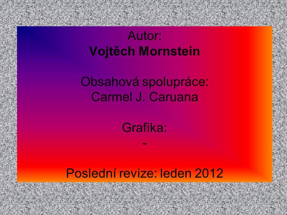 Autor: Vojtěch Mornstein Obsahová spolupráce: Carmel J. Caruana Grafika: - Poslední revize: leden 2012