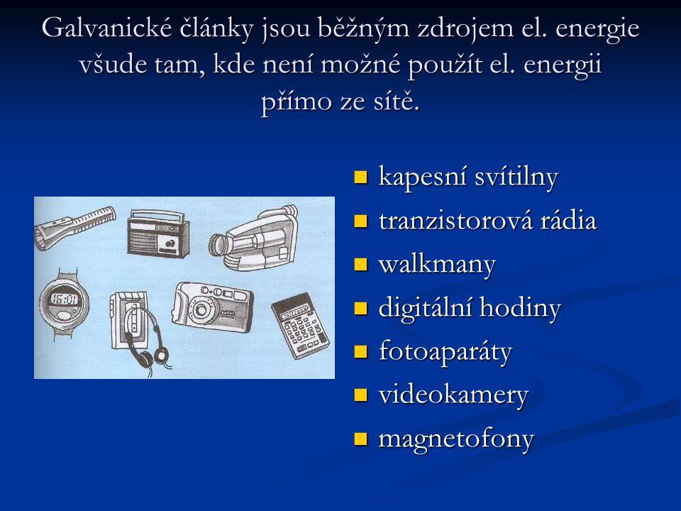 Galvanické články jsou běžným zdrojem el. energie všude tam, kde není možné použít el.