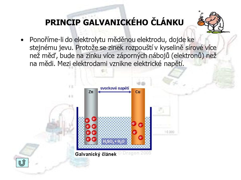 PRINCIP GALVANICKÉHO ČLÁNKU Molekuly zředěné kyseliny sírové disociují na 2H + a SO 4 2- - elektrolyt zůstane elektroneutrální. Ponoříme-li do elektro