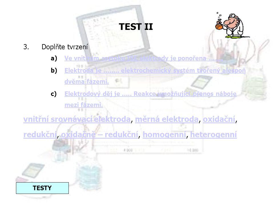 TEST II TESTY 1.Vyberte nesprávné tvrzení: a)Koncentrační článek s převodem iontů spojuje vodivé elektrolyty pomocí solného můstku.Koncentrační článek