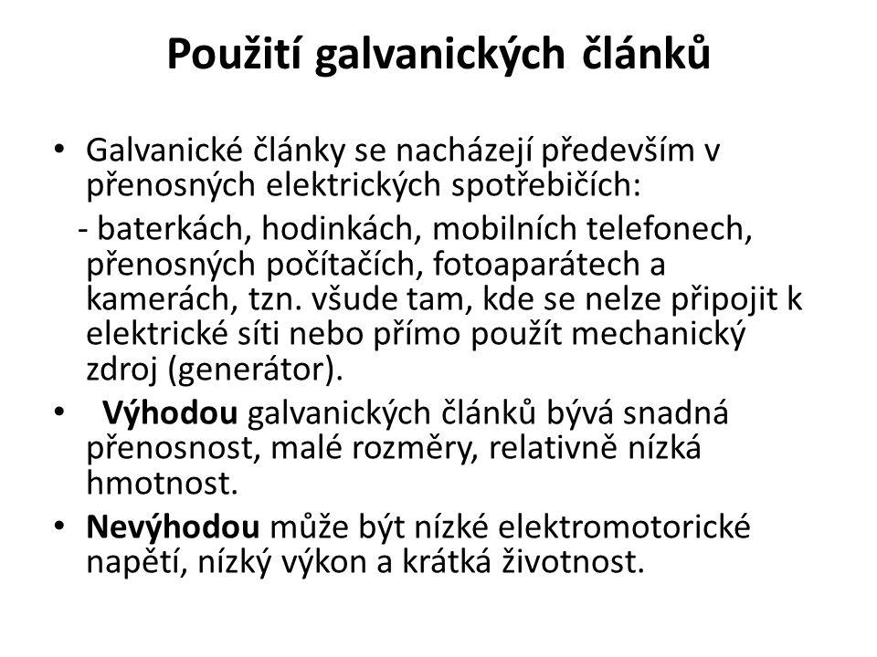 Použití galvanických článků Galvanické články se nacházejí především v přenosných elektrických spotřebičích: - baterkách, hodinkách, mobilních telefon
