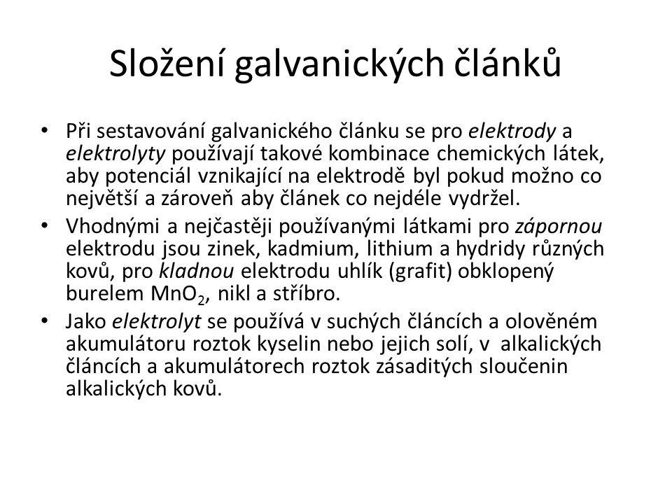 Složení galvanických článků Při sestavování galvanického článku se pro elektrody a elektrolyty používají takové kombinace chemických látek, aby potenc
