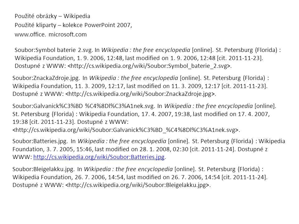 Použité obrázky – Wikipedia Použité kliparty – kolekce PowerPoint 2007, www.office. microsoft.com Soubor:Symbol baterie 2.svg. In Wikipedia : the free
