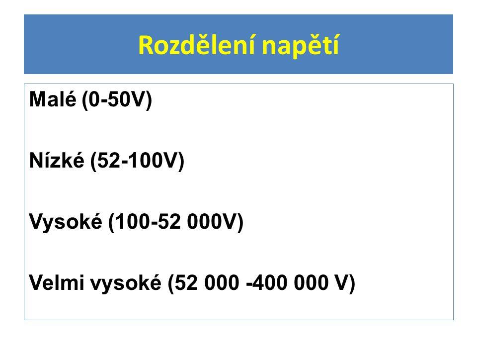 Rozdělení napětí Malé (0-50V) Nízké (52-100V) Vysoké (100-52 000V) Velmi vysoké (52 000 -400 000 V)