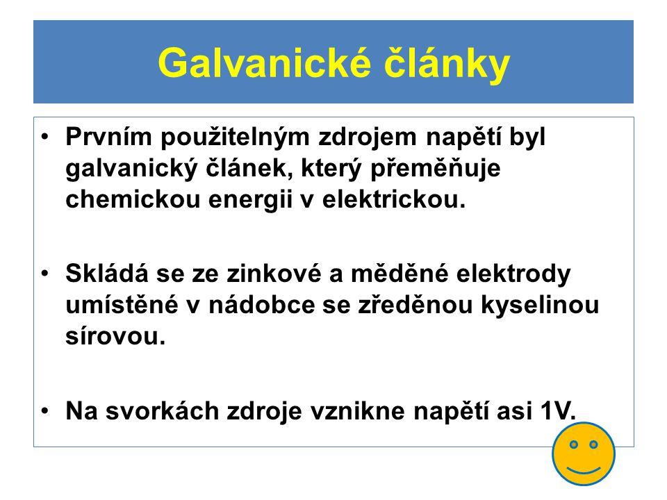 Galvanické články Prvním použitelným zdrojem napětí byl galvanický článek, který přeměňuje chemickou energii v elektrickou. Skládá se ze zinkové a měd