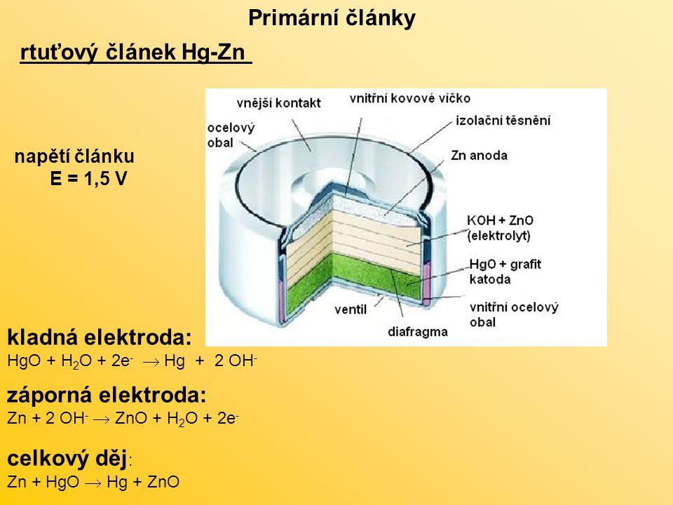 rtuťový článek Hg-Zn Primární články kladná elektroda: HgO + H 2 O + 2e -  Hg + 2 OH - záporná elektroda: Zn + 2 OH -  ZnO + H 2 O + 2e - celkový děj : Zn + HgO  Hg + ZnO napětí článku E = 1,5 V