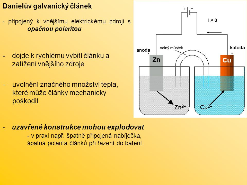 Danielův galvanický článek - připojený k vnějšímu elektrickému zdroji se stejnou polaritou, s napětím menším, než má galvanický článek - výsledný proud je určen rozdílem napětí obou zdrojů a směr je stejný jako v případě připojení zátěže - v případě, že bude k článku přiložen vnější zdroj o stejném napětí, jaké je na galvanickém článku, celkový proud bude I = 0