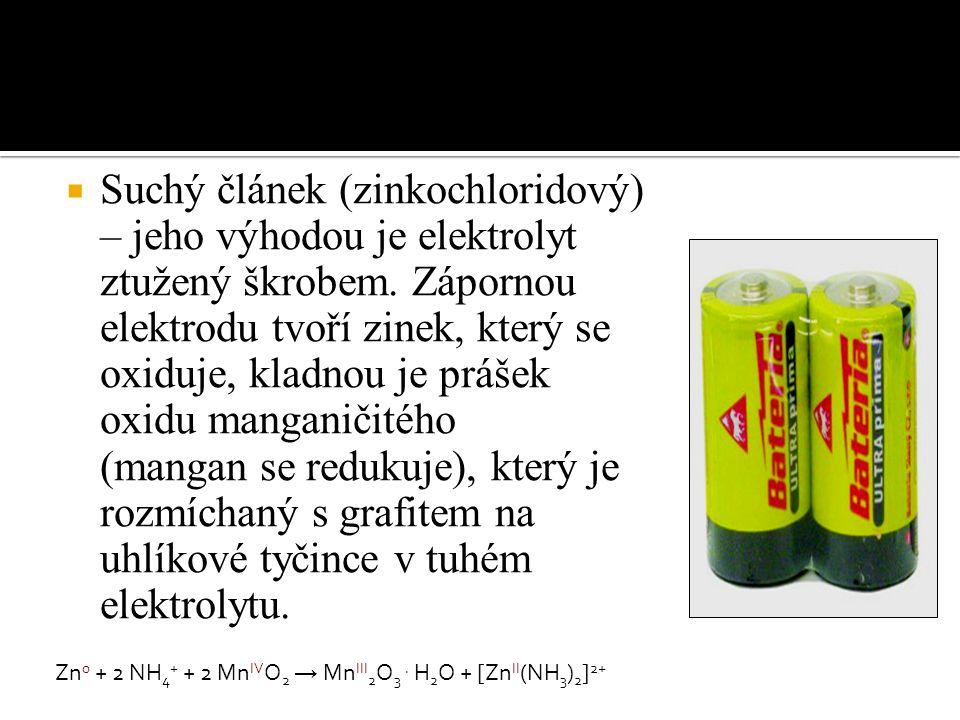  Suchý článek (zinkochloridový) – jeho výhodou je elektrolyt ztužený škrobem.
