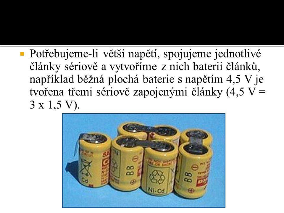  Potřebujeme-li větší napětí, spojujeme jednotlivé články sériově a vytvoříme z nich baterii článků, například běžná plochá baterie s napětím 4,5 V je tvořena třemi sériově zapojenými články (4,5 V = 3 x 1,5 V).