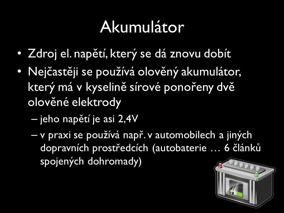 Akumulátor Zdroj el. napětí, který se dá znovu dobít Nejčastěji se používá olověný akumulátor, který má v kyselině sírové ponořeny dvě olověné elektro