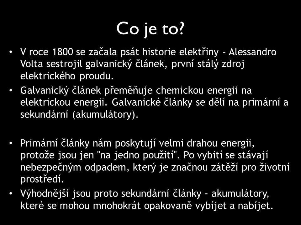 Co je to? V roce 1800 se začala psát historie elektřiny - Alessandro Volta sestrojil galvanický článek, první stálý zdroj elektrického proudu. Galvani