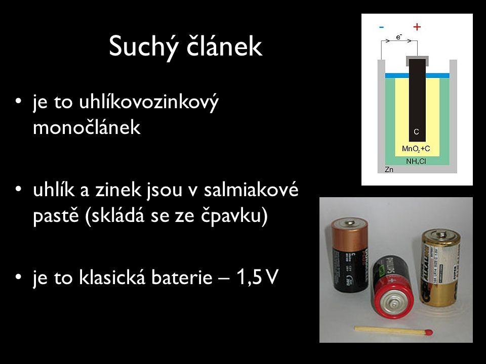 Suchý článek je to uhlíkovozinkový monočlánek uhlík a zinek jsou v salmiakové pastě (skládá se ze čpavku) je to klasická baterie – 1,5 V