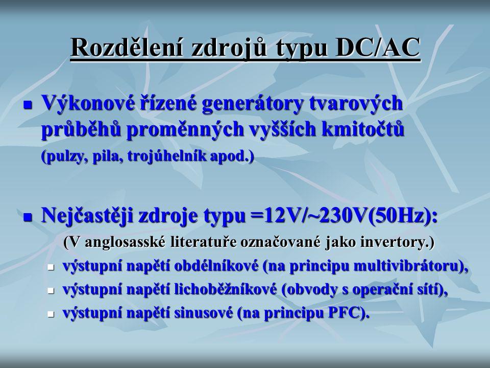 Rozdělení zdrojů typu DC/AC Výkonové řízené generátory tvarových průběhů proměnných vyšších kmitočtů Výkonové řízené generátory tvarových průběhů prom