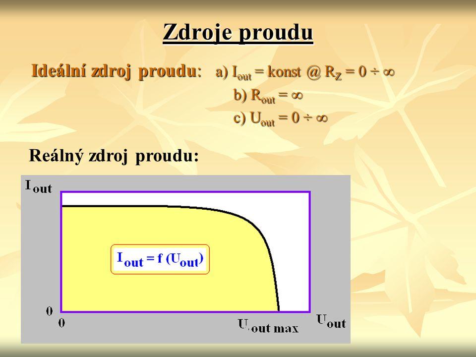 Zdroje proudu Ideální zdroj proudu: a) I out = konst @ R Z = 0 ÷ ∞ b) R out = ∞ b) R out = ∞ c) U out = 0 ÷ ∞ c) U out = 0 ÷ ∞ Reálný zdroj proudu: