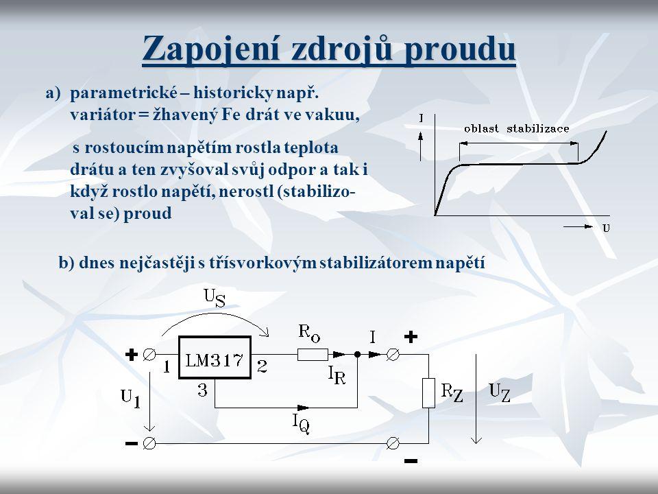 Zapojení zdrojů proudu a)parametrické – historicky např. variátor = žhavený Fe drát ve vakuu, s rostoucím napětím rostla teplota drátu a ten zvyšoval