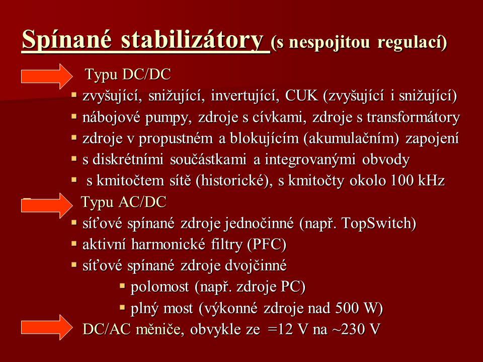 Spínané stabilizátory (s nespojitou regulací) Typu DC/DC Typu DC/DC  zvyšující, snižující, invertující, CUK (zvyšující i snižující)  nábojové pumpy,