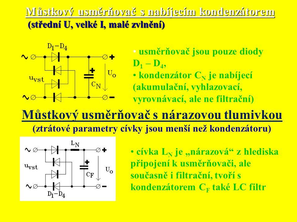 Můstkový usměrňovač s nabíjecím kondenzátorem (střední U, velké I, malé zvlnění) Můstkový usměrňovač s nárazovou tlumivkou (ztrátové parametry cívky j