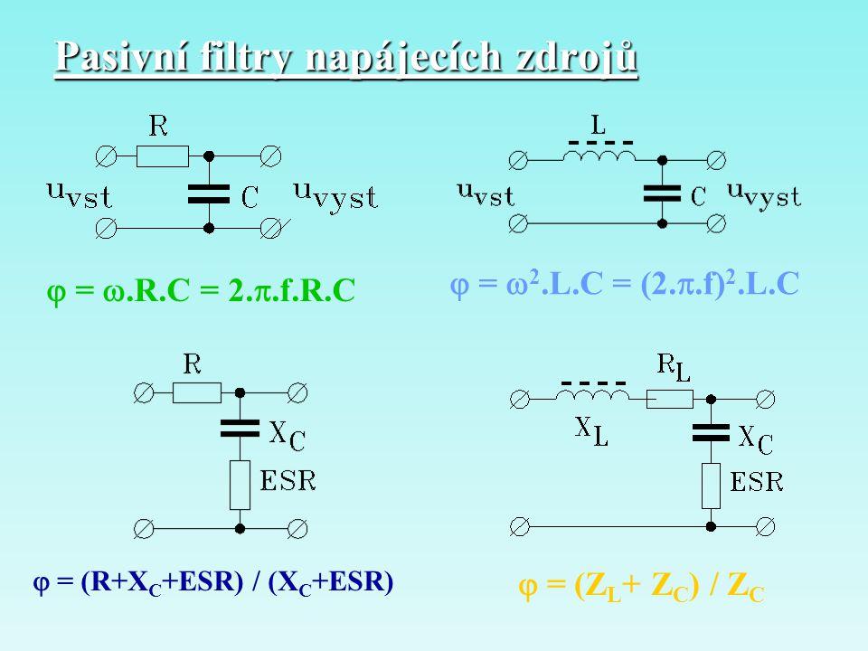 Pasivní filtry napájecích zdrojů  = .R.C = 2. .f.R.C  =  2.L.C = (2. .f) 2.L.C  = (R+X C +ESR) / (X C +ESR)  = (Z L + Z C ) / Z C