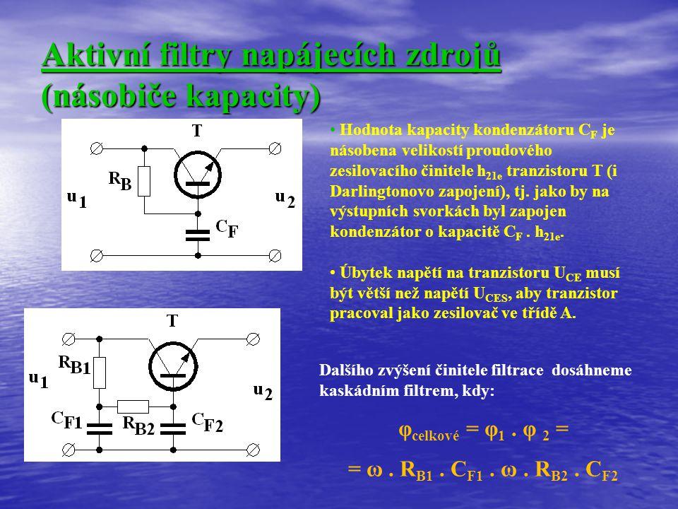 Aktivní filtry napájecích zdrojů (násobiče kapacity) Hodnota kapacity kondenzátoru C F je násobena velikostí proudového zesilovacího činitele h 21e tr