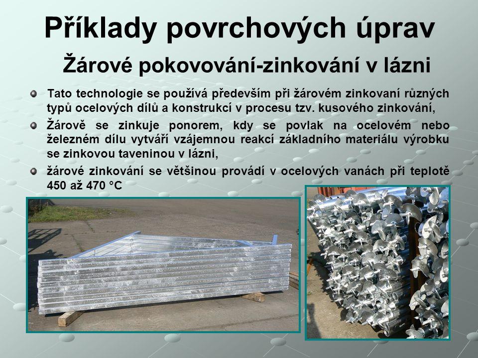 Příklady povrchových úprav Žárové pokovování-zinkování v lázni Tato technologie se používá především při žárovém zinkovaní různých typů ocelových dílů
