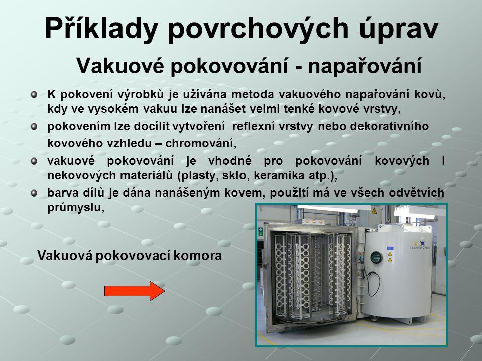 Příklady povrchových úprav Vakuové pokovování - napařování K pokovení výrobků je užívána metoda vakuového napařování kovů, kdy ve vysokém vakuu lze na