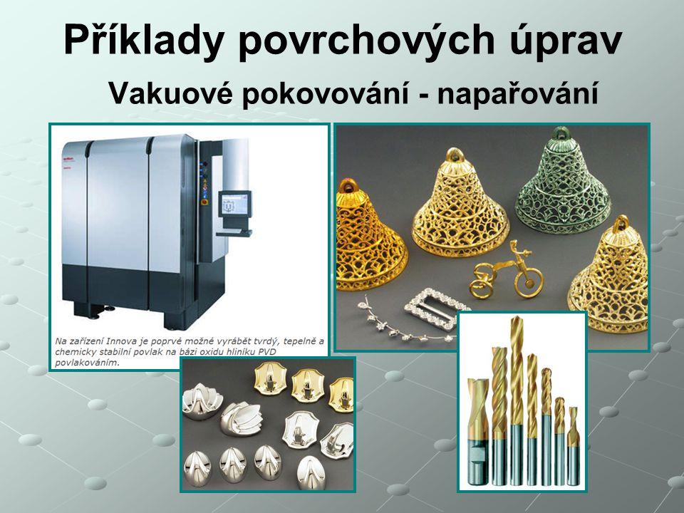 Příklady povrchových úprav Vakuové pokovování - napařování