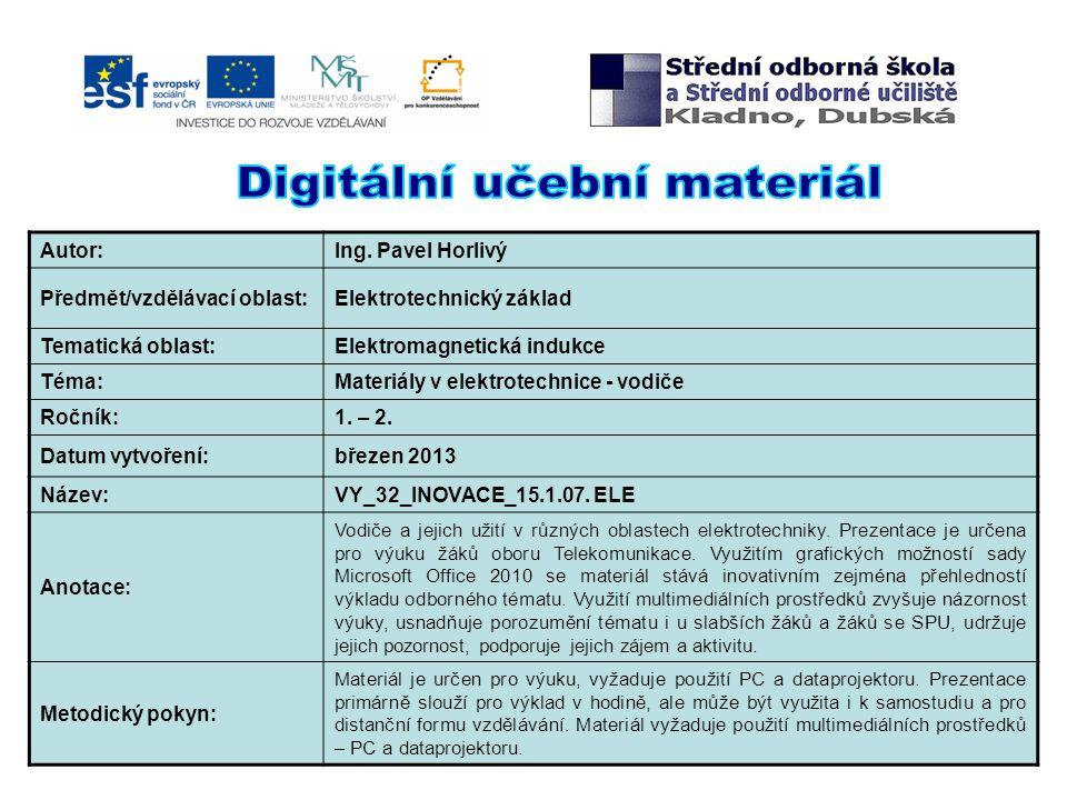 Autor:Ing. Pavel Horlivý Předmět/vzdělávací oblast:Elektrotechnický základ Tematická oblast:Elektromagnetická indukce Téma:Materiály v elektrotechnice